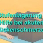 Stufenlagerung – Soforthilfe bei akuten Rückenschmerzen